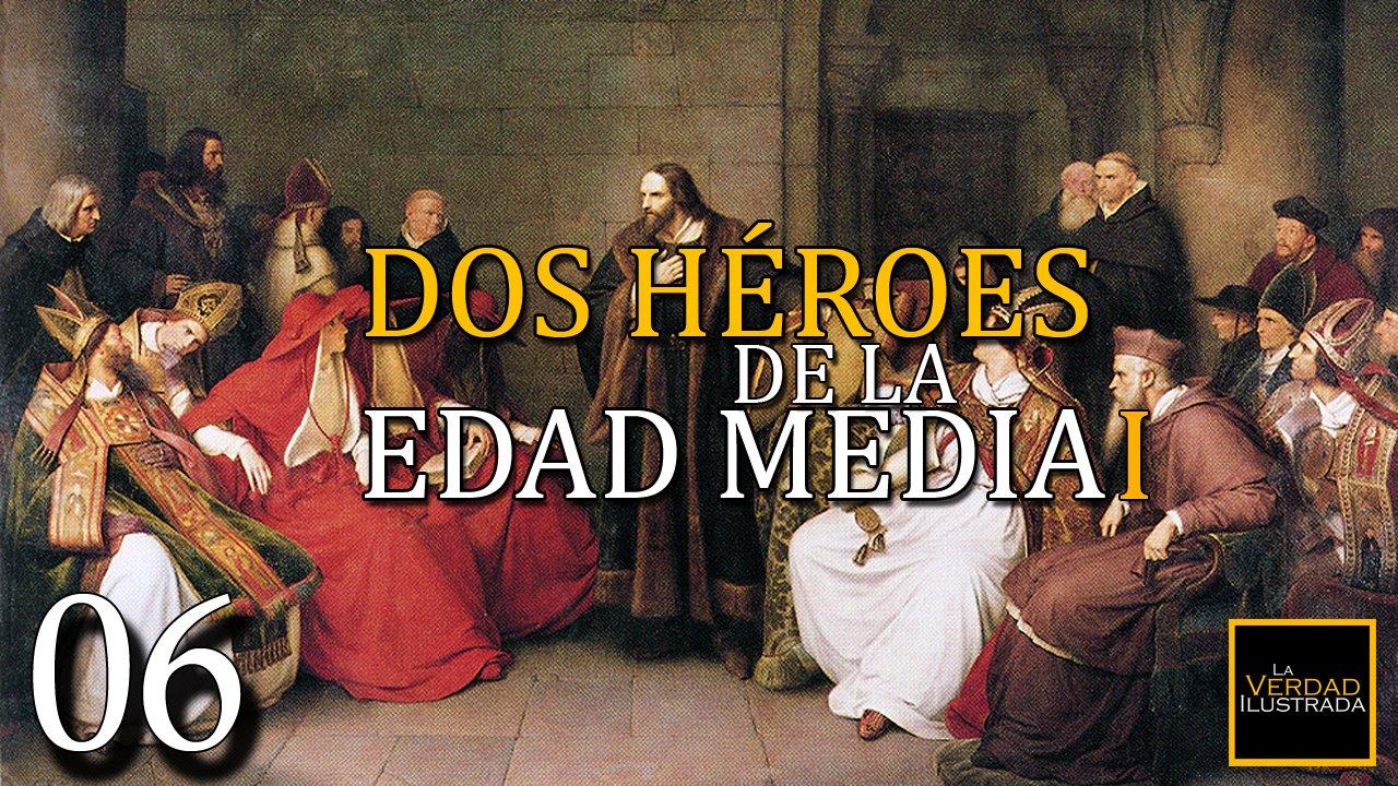 6.- Dos Héroes de la Edad Media (Parte 1)