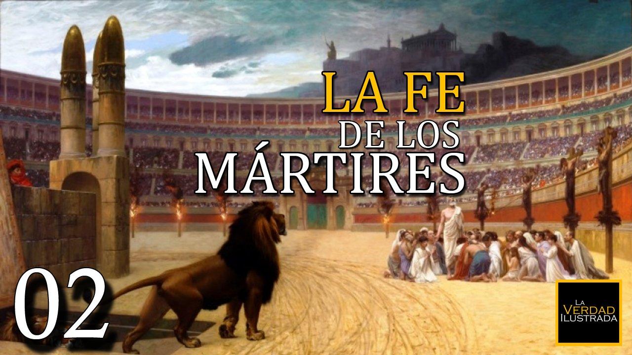 2.- La Fe de los Mártires