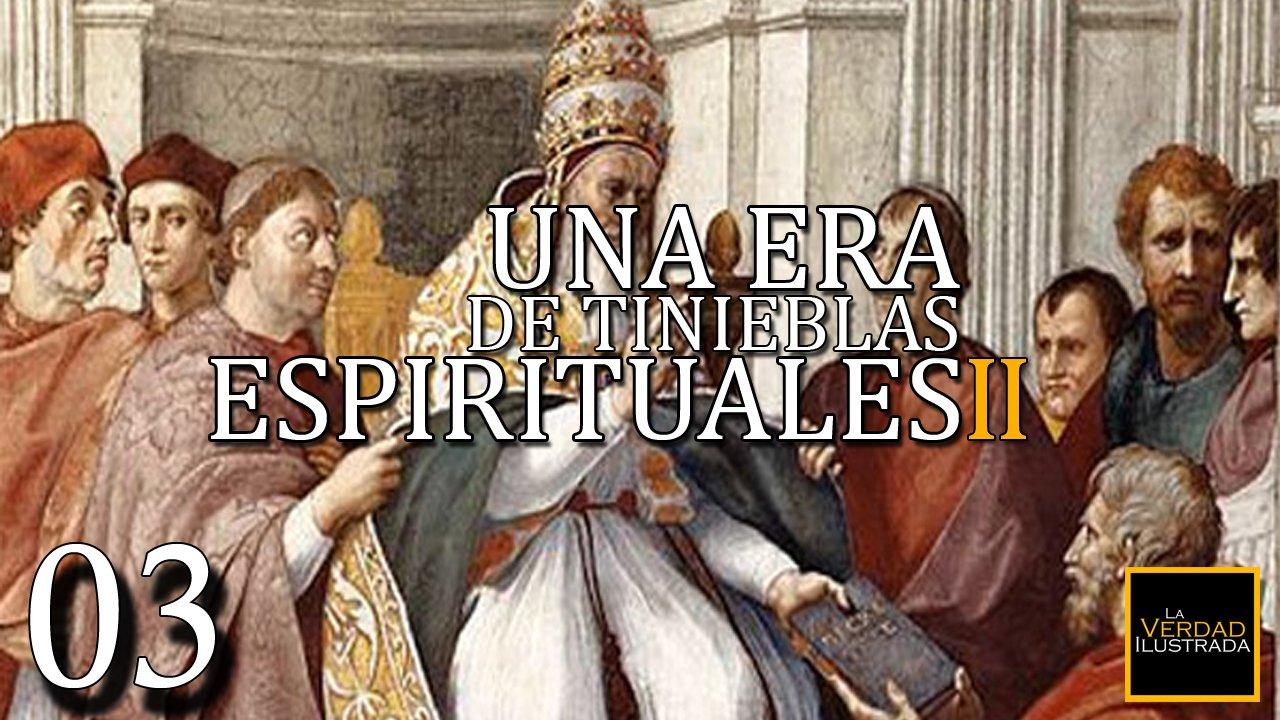 3.- Una Era de Tinieblas Espirituales (parte 2)