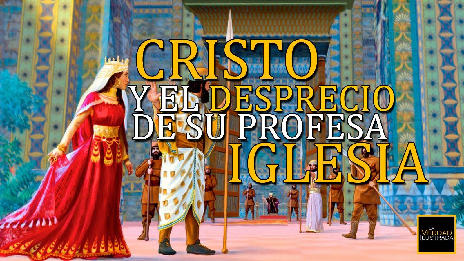 Cristo y el desprecio de su profesa iglesia