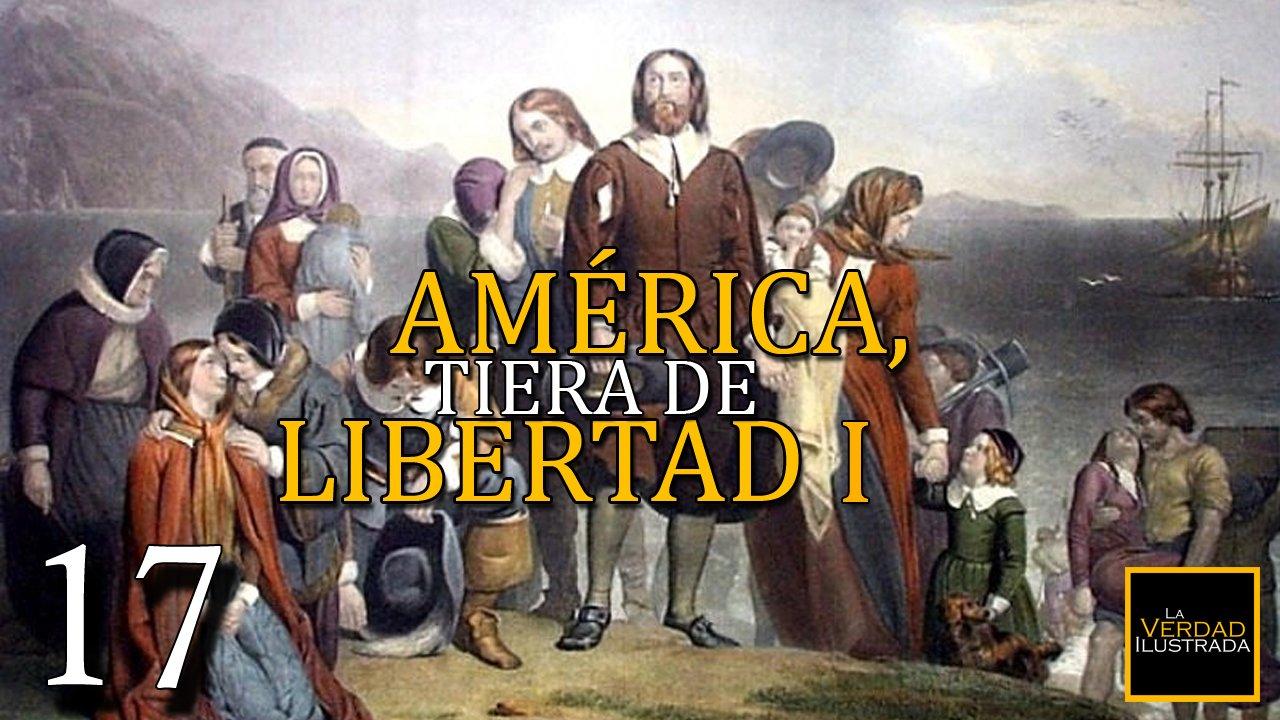 17.- América, tierra de libertad (Parte 1)