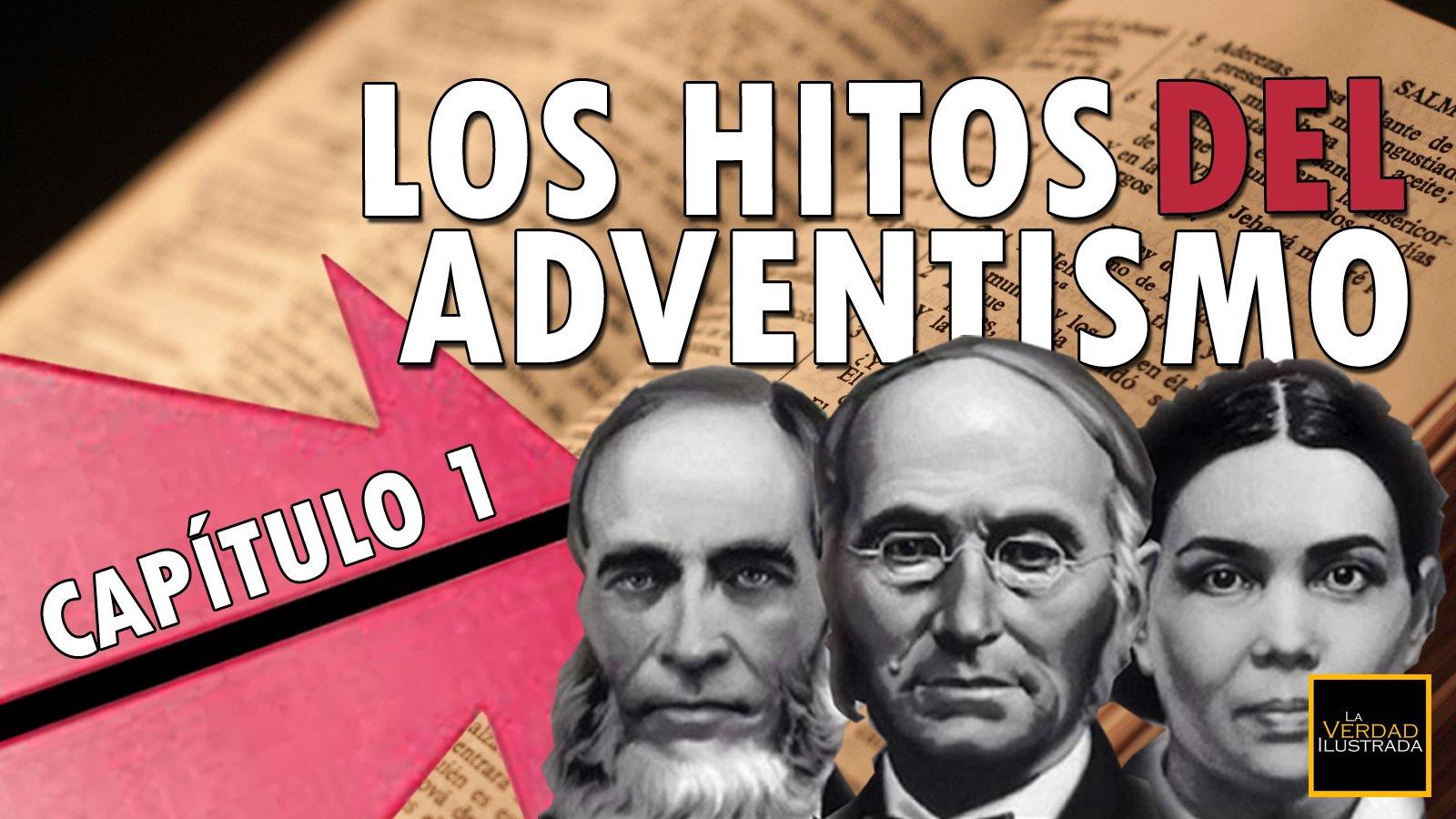 Los hitos del adventismo - Capítulo 1