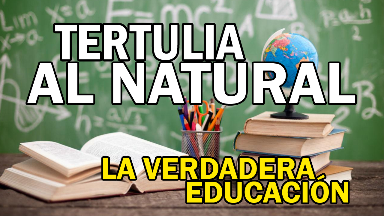 Tertulia al natural – La verdadera educación