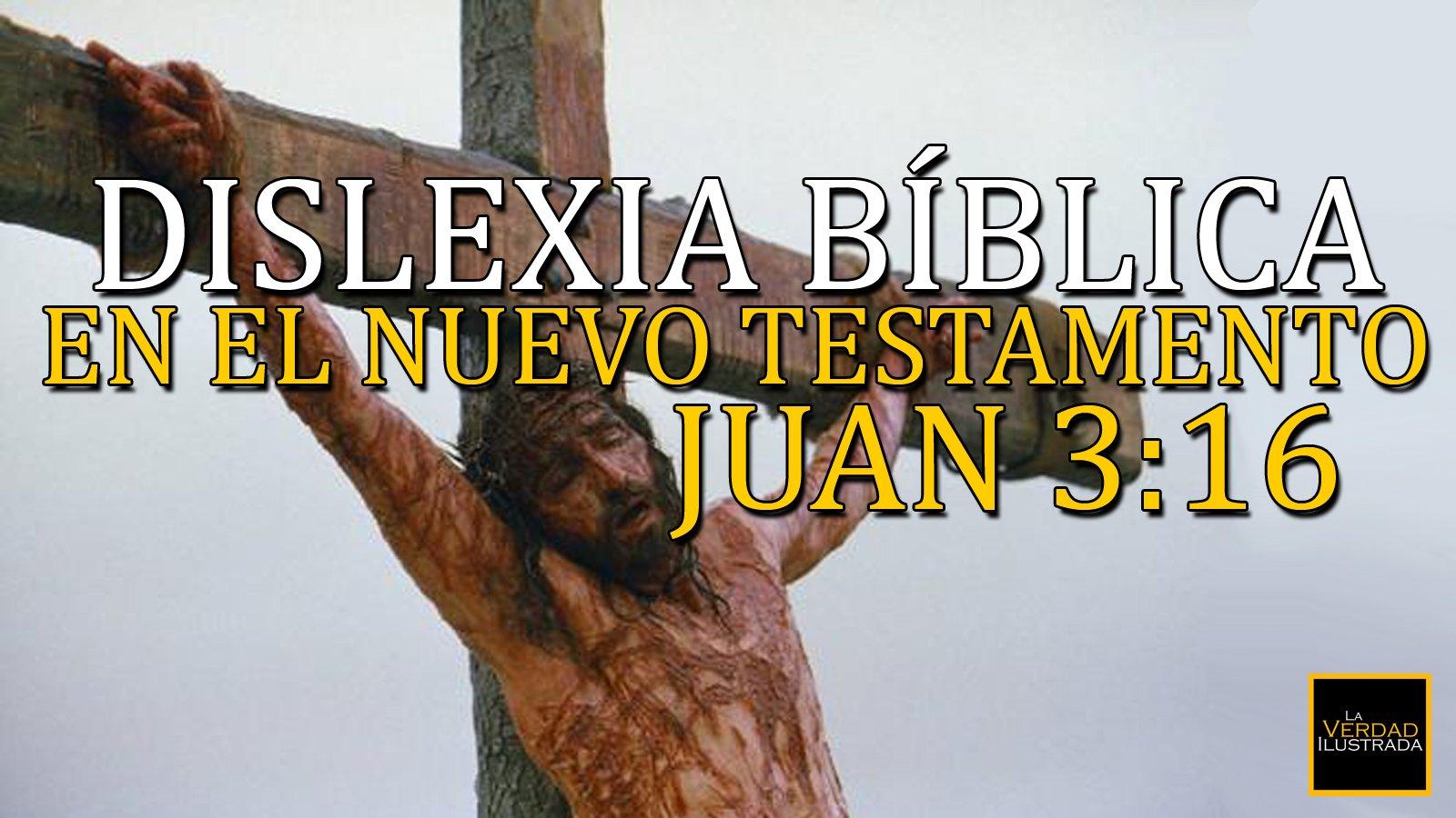 Dislexia bíblica en el Nuevo Testamento I - Juan 3:16