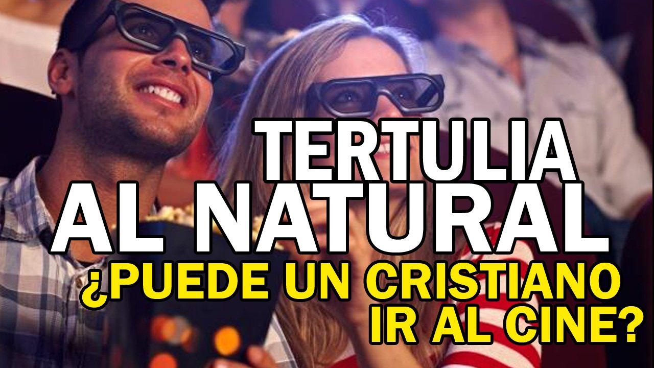 Tertulia al natural - ¿Puede un cristiano ir al cine?