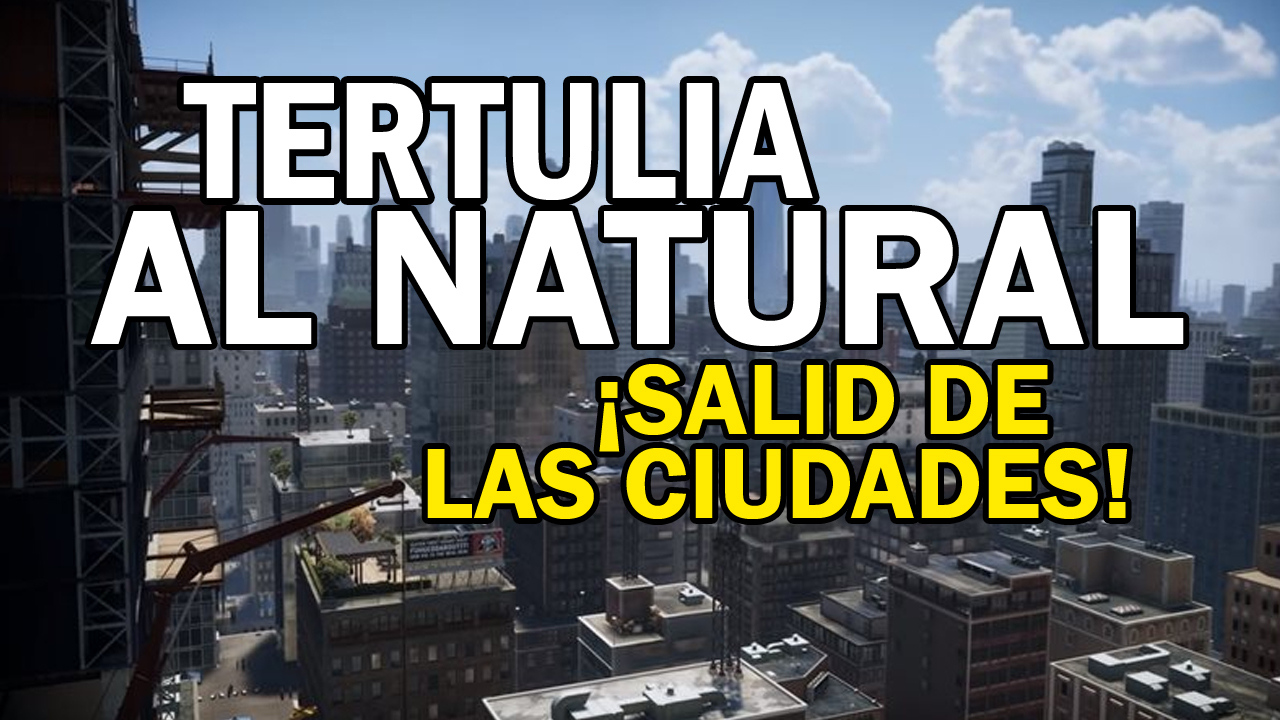 Tertulia al natural - ¡Salid de las ciudades!