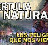 Tertulia al natural – Los peligros que nos vienen