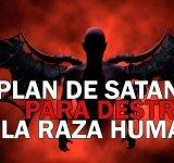 El plan de satanás para destruir la raza humana