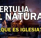 Tertulia al natural -¿Qué es iglesia?