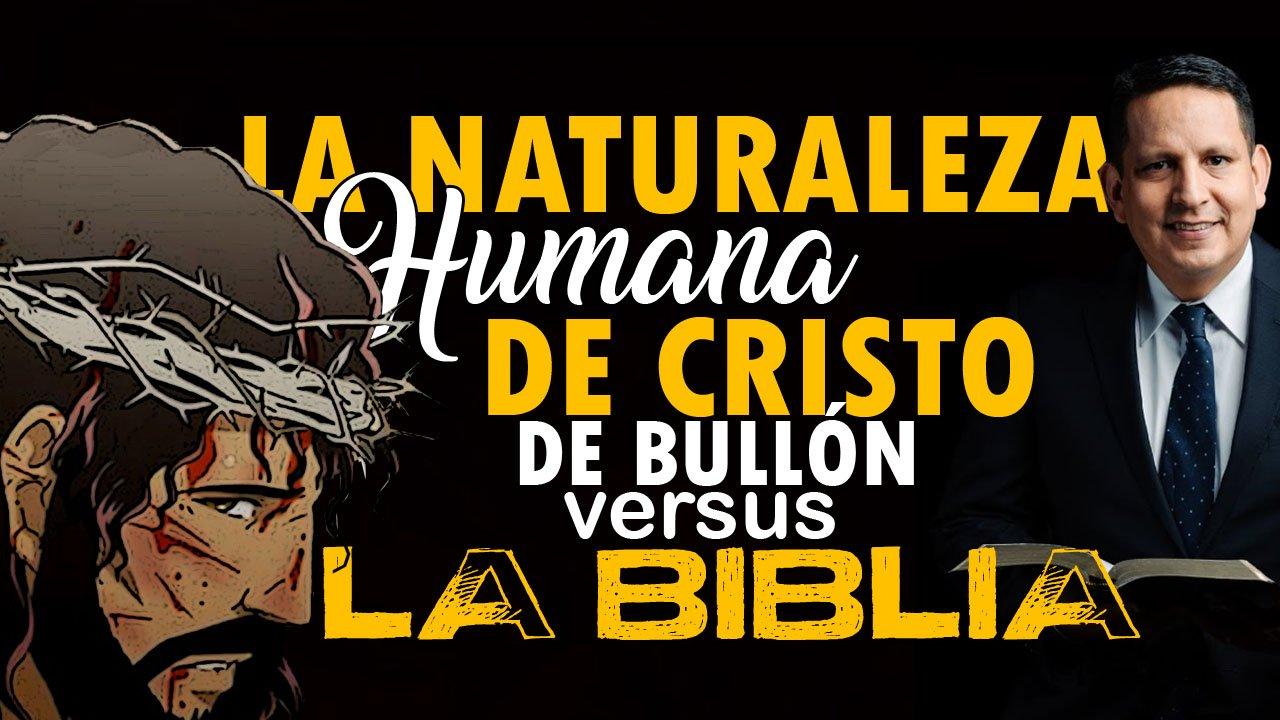 La naturaleza de Cristo de Bullón vs la Biblia – Encabezamiento Blog