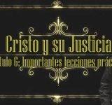 Cristo y su justicia – #6 Importantes lecciones prácticas